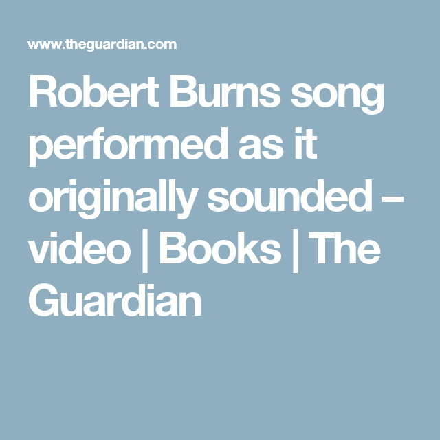 Robert Burns song performed as it originally sounded – video | Books | The Guardian