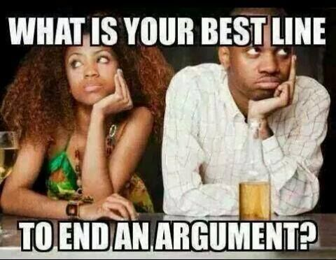 What Is Your Best Line To End An Argument Inspirational Qoutes Getting Married Dating