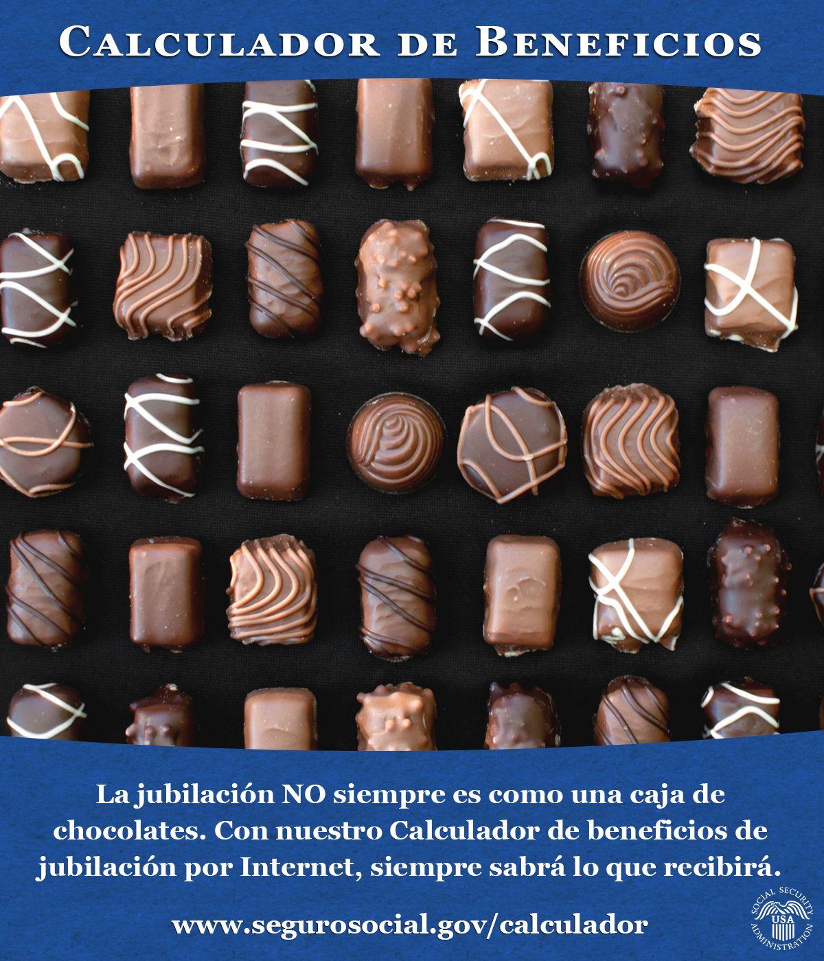 La jubilación NO es como una caja de chocolates. Con www.segurosocial.gov/calculador siempre sabrá lo que recibirá.