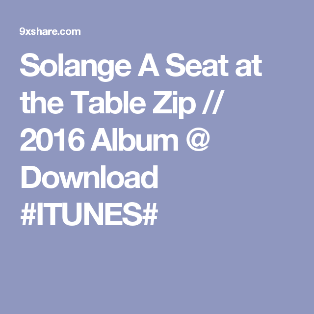 Solange A Seat at the Table Zip // 2016 Album @ Download #ITUNES