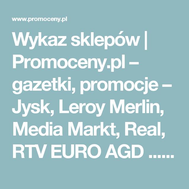 Wykaz Sklepow Promoceny Pl Gazetki Promocje Jysk Leroy Merlin Media Markt Real Rtv Euro Agd Promoceny Pl Gazetki Promocj Mobile Boarding Pass