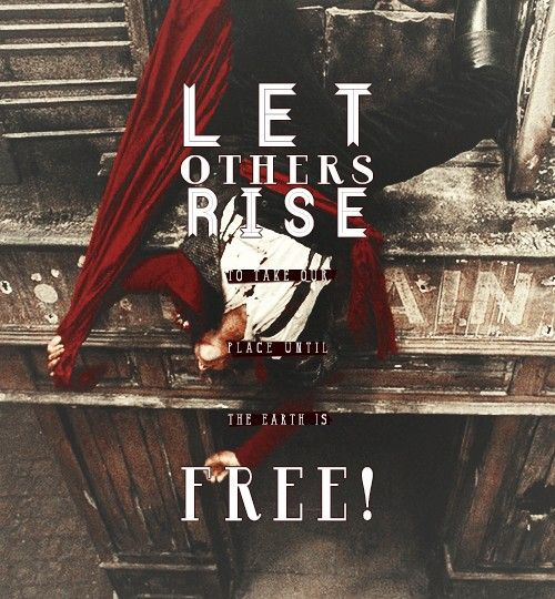 Let other rise to take our place until the earth is free!