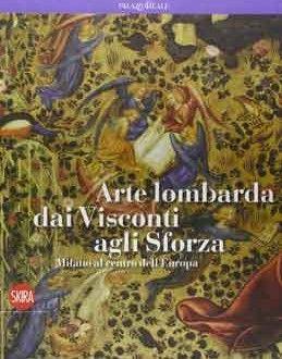 Arte lombarda dai Visconti agli Sforza | Publicaciones sobre Arte Medieval
