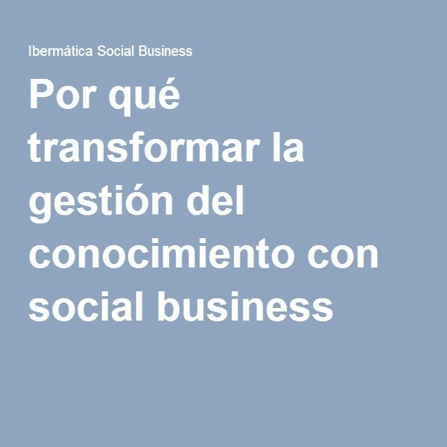Por qué transformar la gestión del conocimiento con social business