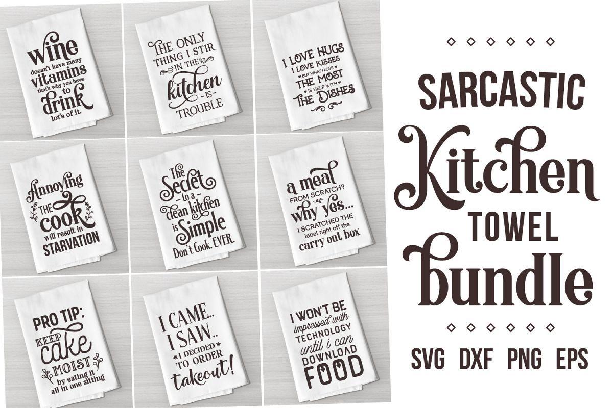 Sarcastic Kitchen Quotes Dish Towel Bundle Kitchen Towel 483705 Svgs Design Bundles Kitchen Quotes Dish Towels Kitchen Towels