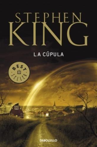 La cúpula - Stephen King.
