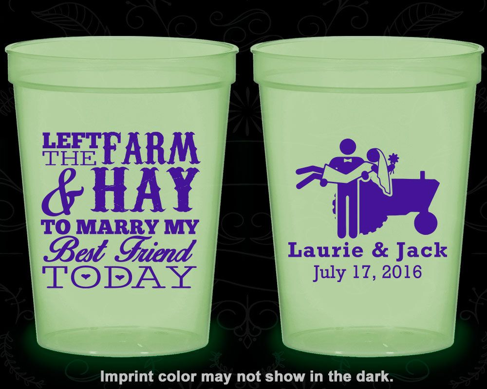 Left the Farm and Hay, To Marry my Best Friend Today, Promotional Glow Party Cups, Farm Wedding, Barn Wedding, Tractor (347)