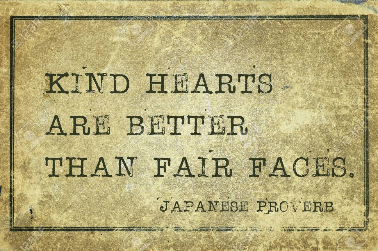 Kind hearts are better than fair faces japanese proverb