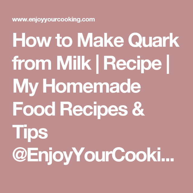 How to Make Quark from Milk | Recipe | My Homemade Food Recipes & Tips @EnjoyYourCooking