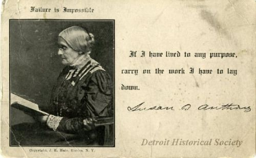 This Susan B. Anthony postcard was appropriately used to invite Dr. Gertrude Banks to a meeting ofDetroit Equal Suffrage Club in 1909. Banks holds the distinction of being the first woman admitted to the University of Michigan's medical department, and the second woman physician in Detroit.