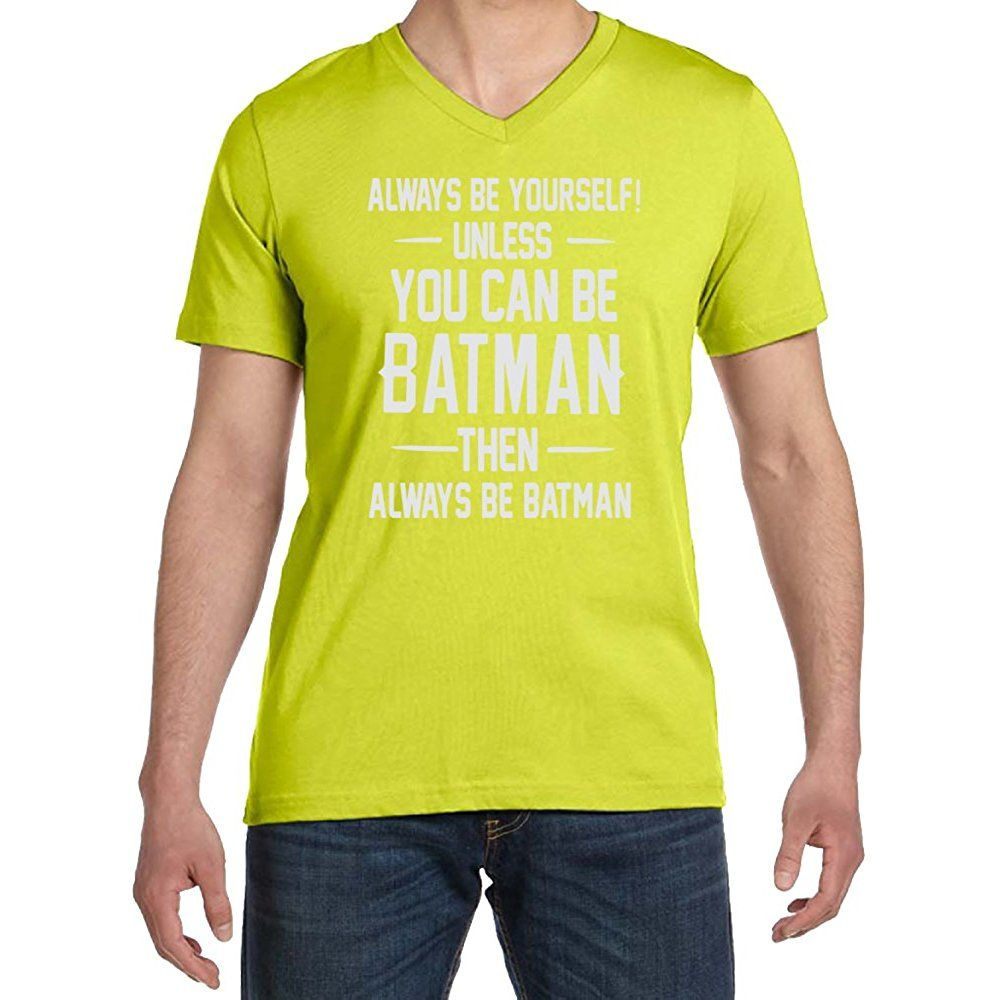 Always Be Yourself Unless Men S Neon Yellow V Neck T Shirt V