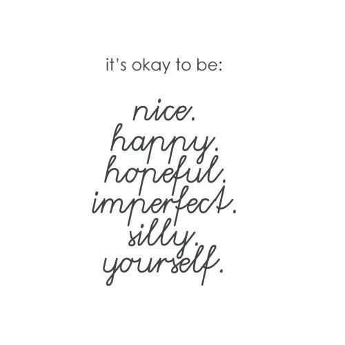 """it's okay to be :    """"yourself""""    :D"""