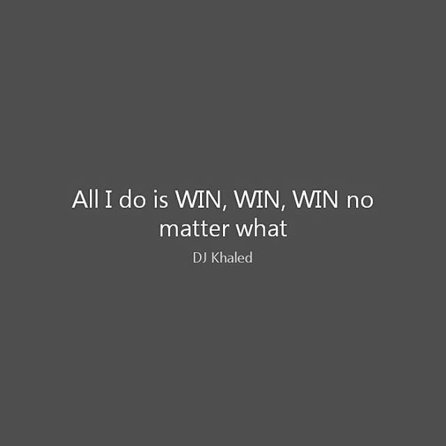 All I Do Is Win Win Win No Matter What Dj Khaled Winning Quotes I Win Quotes Dj Khaled Quotes