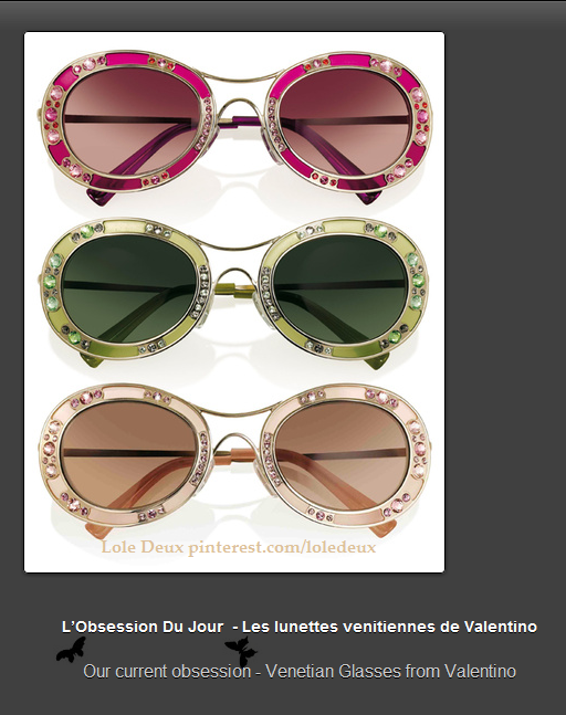L'Obsession Du Jour  - Les lunettes venitiennes de Valentino (Our current obsession - Venetian Glasses from Valentino). #loledeux