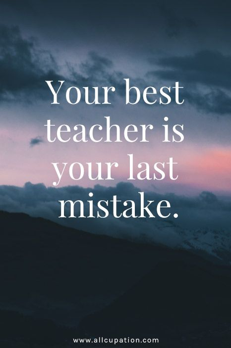 Quotes Of The Day Your Best Teacher Is Your Last Mistake Student