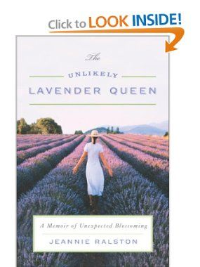 The Unlikely Lavender Queen: A Memoir of Unexpected Blossoming: Jeannie Ralston -- A work life blend type of book that seemed more true to my life than Lean In.
