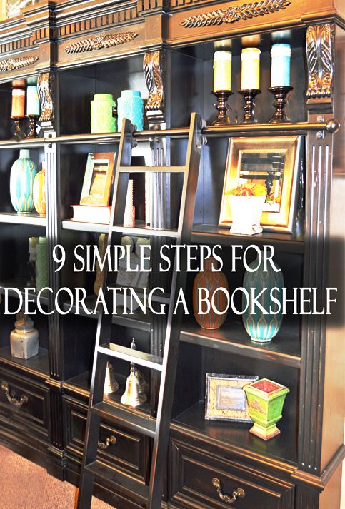 9 Simple Steps For Decorating Your Book Shelves This Helps You Know How To Balance Everything Have