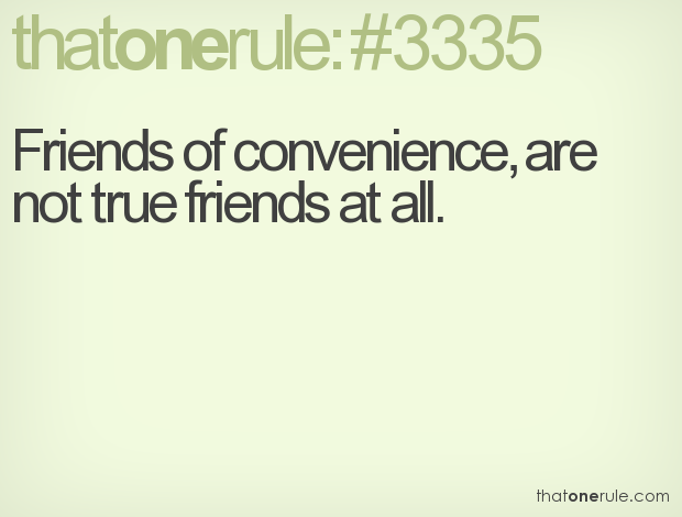 friends of convenience are not true friends at all true