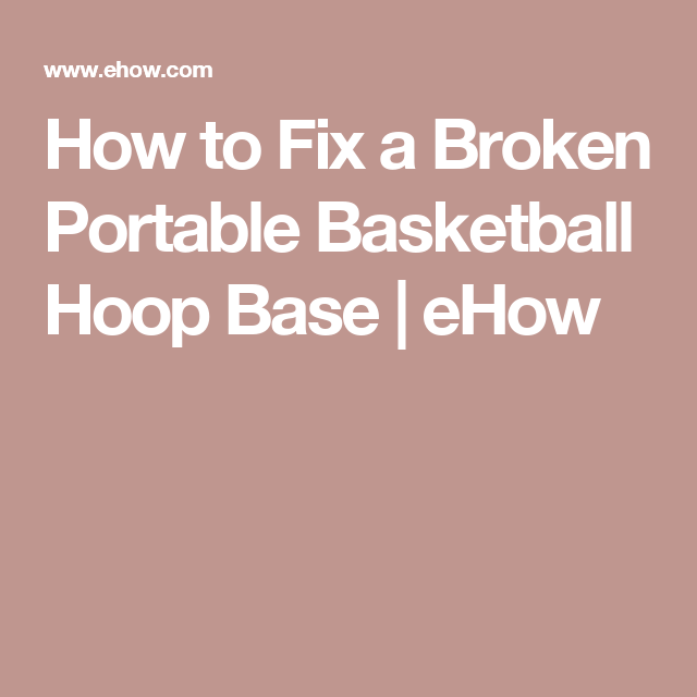 How to fix a broken portable basketball hoop base portable how to fix a broken portable basketball hoop base ehow fandeluxe Choice Image