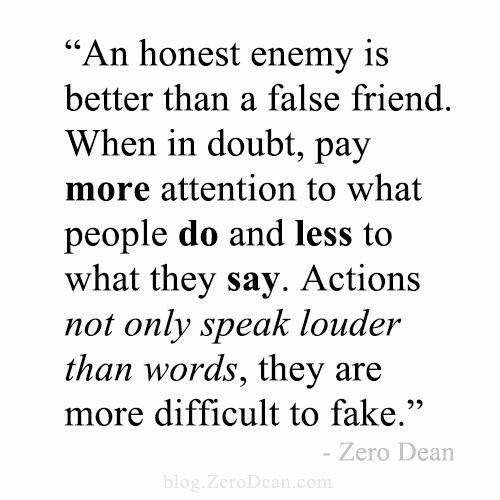 An Honest Enemy is better than a fake friend...