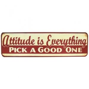Attitude is Everything. Pick A Good One. #TinSign