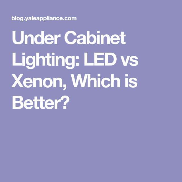 Under Cabinet Lighting Led Vs Xenon Which Is Better Under Cabinet Lighting Cabinet Lighting Under Cabinet