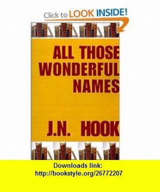 All Those Wonderful Names (9780759202962) J. N. Hook , ISBN-10: 0759202966  , ISBN-13: 978-0759202962 ,  , tutorials , pdf , ebook , torrent , downloads , rapidshare , filesonic , hotfile , megaupload , fileserve