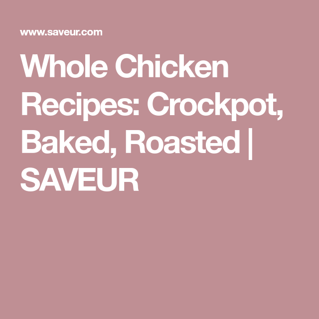 Whole Chicken Recipes: Crockpot, Baked, Roasted | SAVEUR