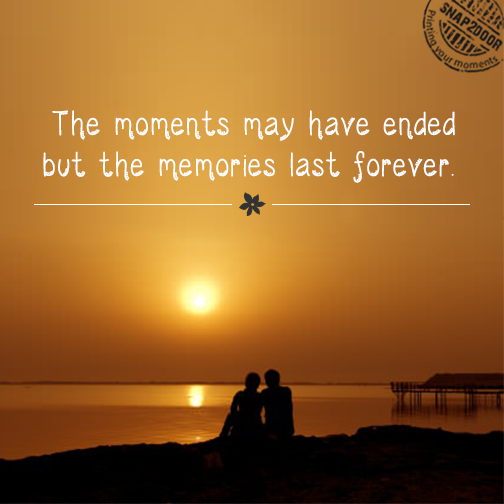 The Moments May Have Ended But The Memories Last Forever Quotes
