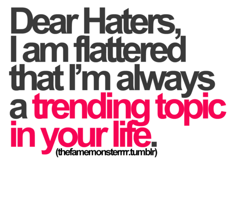 Haters Make Me Famous Quotes To Live By Quotes Quotes About
