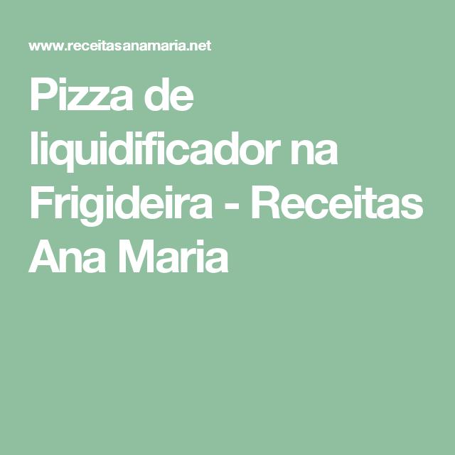 Pizza de liquidificador na Frigideira - Receitas Ana Maria