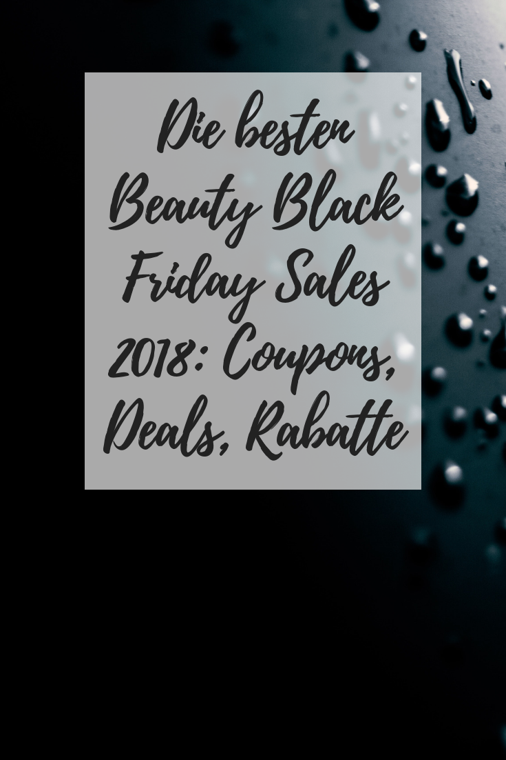 Rabatte Black Friday Die Besten Beauty Black Friday Sales 2018 Coupons Rabatte Etc