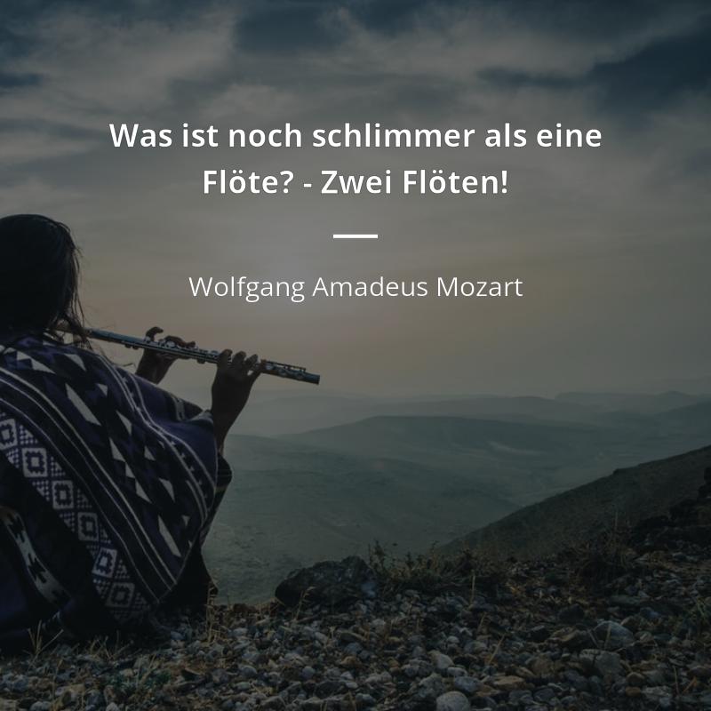 Was Ist Noch Schlimmer Als Eine Flote Zwei Floten Wolfgang Amadeus Mozart Zitate Beruhmter Personen Zitate Zitate Zitate