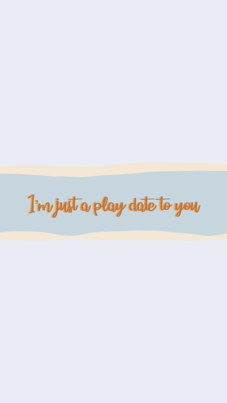 I M Just A Play Date To You Tiktok Wallpaper Song Lyrics Wallpaper Words Wallpaper Black Aesthetic Wallpaper