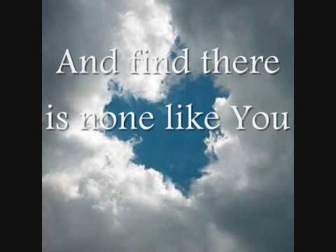 There Is None Like You Lyrics Worship Song Music Praises