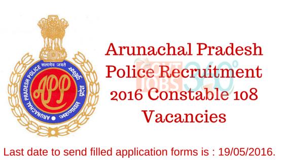 Arunachal Pradesh Police Recruitment 2016 Constable 108 Vacancies
