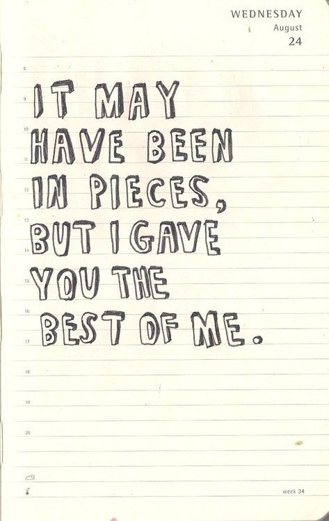 It May Have Been In Pieces But I Gave You The Best Of Me