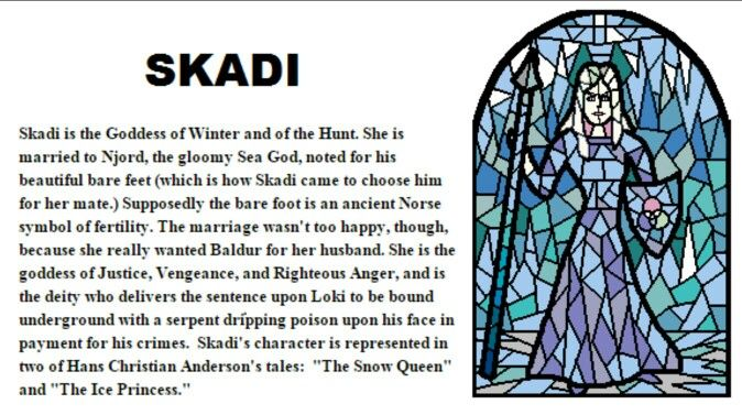 Skadi used to be my wife. Shortly: the Æsirs killed her father after he had kidnapped the half-good Loke. To set Loke free he demanded Iðun (Idony) and her healing apples as his girl. Skadi came to Asgaard demanding compensation. The Æsirs offered her to marry one of them, but she had to chose by seeing nothing but their feet. I am Njord. My feet were clean from wading the sea, so she thought I was Balder, the most handsome of the Æsirs, But once chosen we had to hold the gods promises. We…