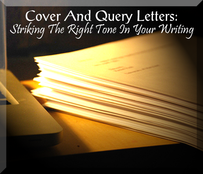 Query Letters And Cover Letters: Striking The Right Tone