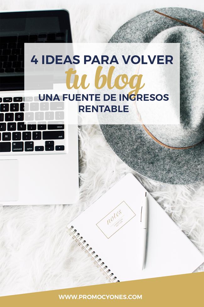 4 Ideas Para Volver Tu Blog Una Fuente De Ingresos Rentable Promocyones Ganar Dinero Por Internet Consejos De Negocios Blog
