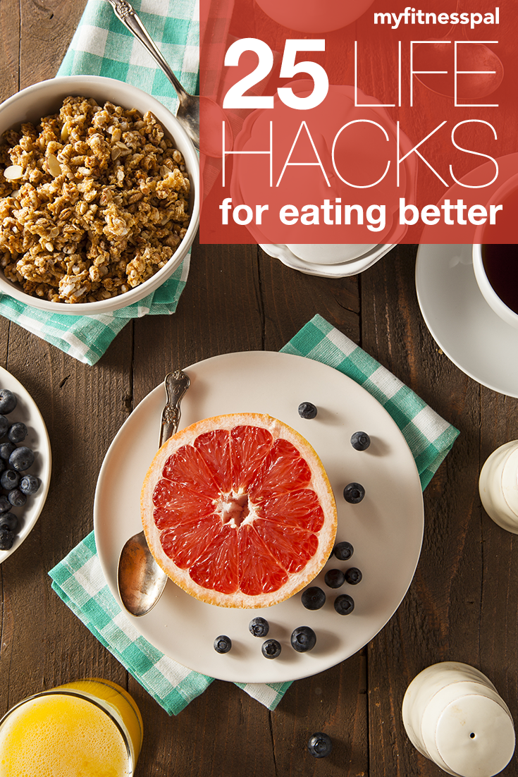 25 Life Hacks to Eat Better