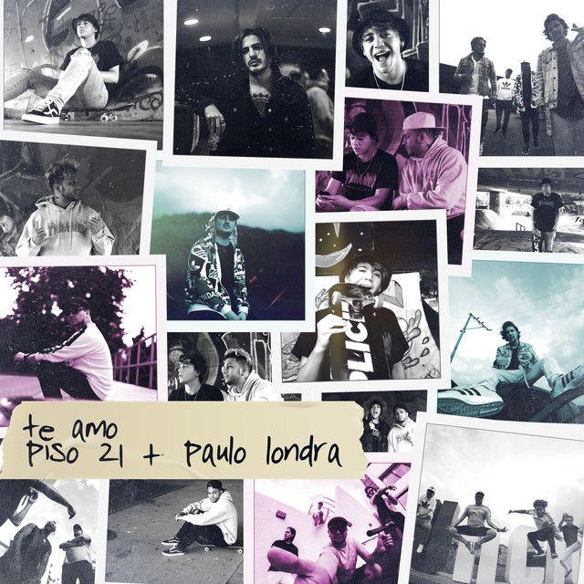 Saved on Spotify Te Amo by Piso 21 Paulo Londra Mis bebeeeeesss - fresh grupos de la tabla periodica unam