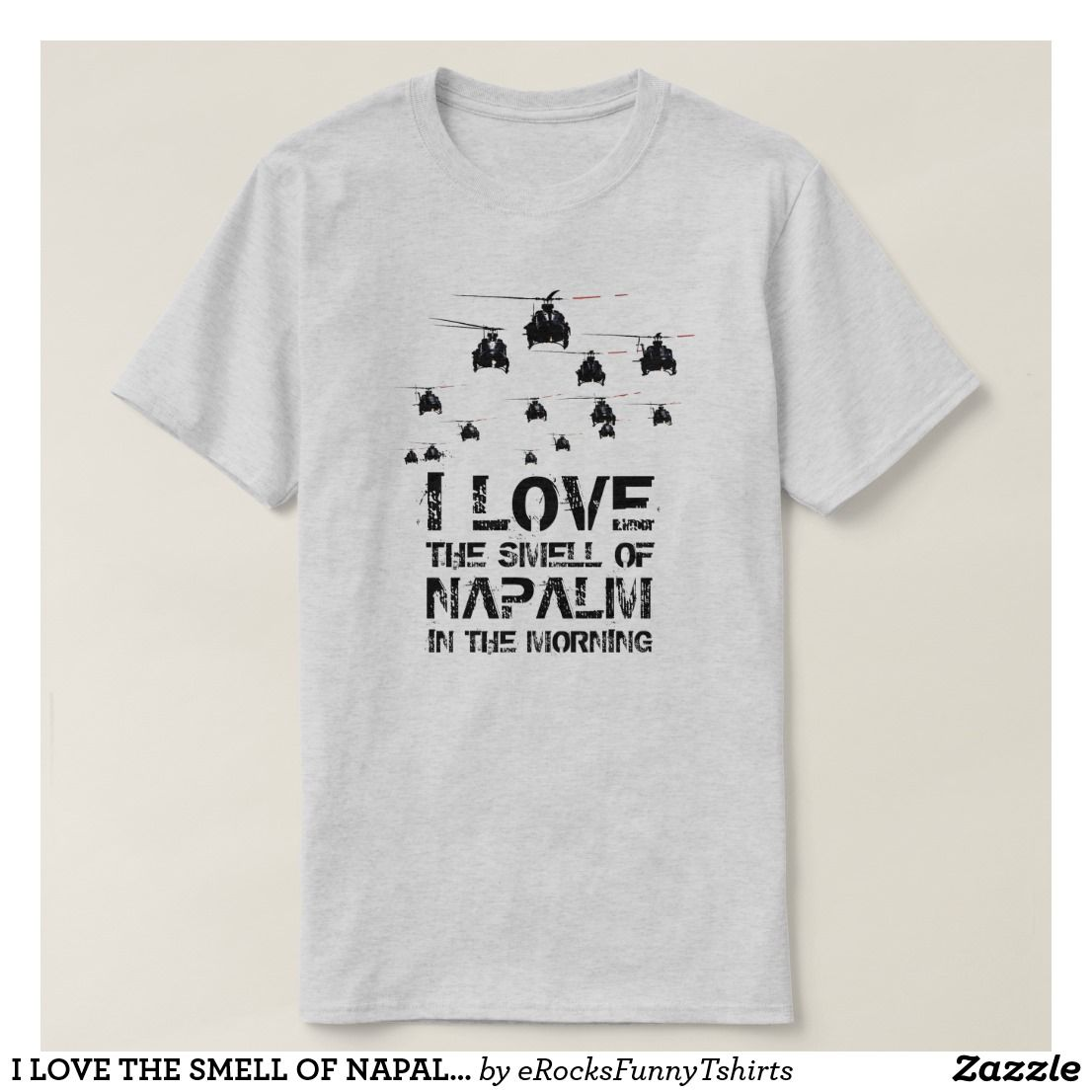 I Love The Smell Of Napalm In The Morning T Shirt Badass
