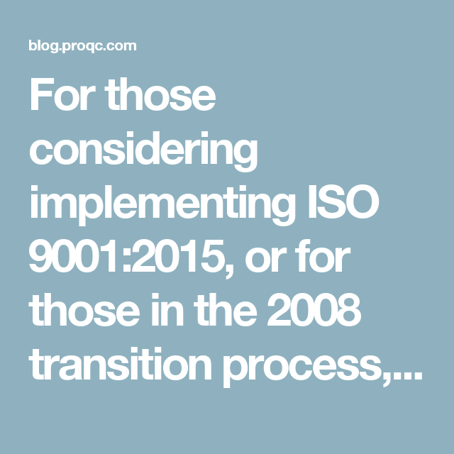 For those considering implementing ISO 9001:2015, or for those in the 2008 transition process, here are five best practice tips: