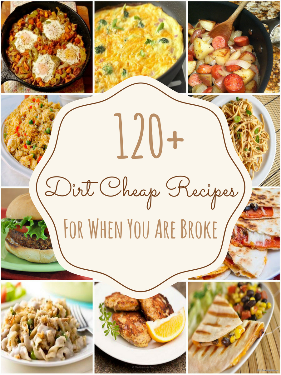 Cheap healthy food recipes - 120 Dirt Cheap Recipes For When You Are Really Broke