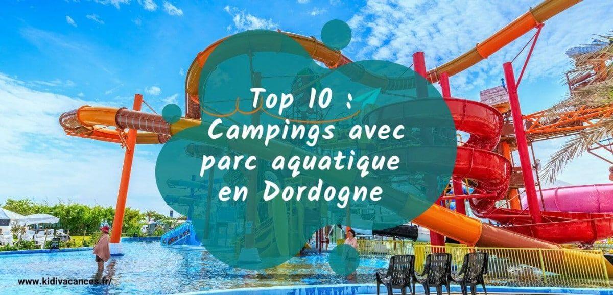 Top 10 Camping En Dordogne Avec Piscine Parc Aquatique Et