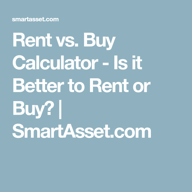 Rent Vs Buy Calculator  Is It Better To Rent Or Buy