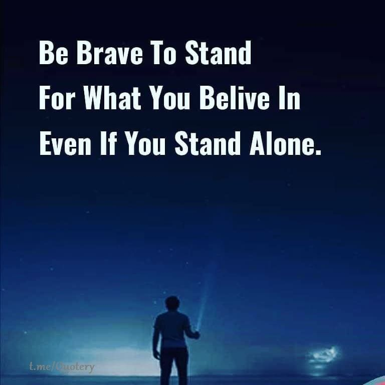 Be Brave To Stand For What You Believe In Even If You Stand Alone
