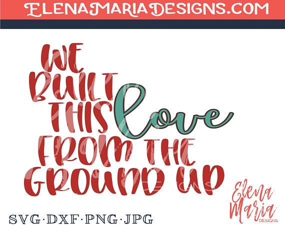Download We Built This Love From The Ground Up SVG Inspiration PNG ...