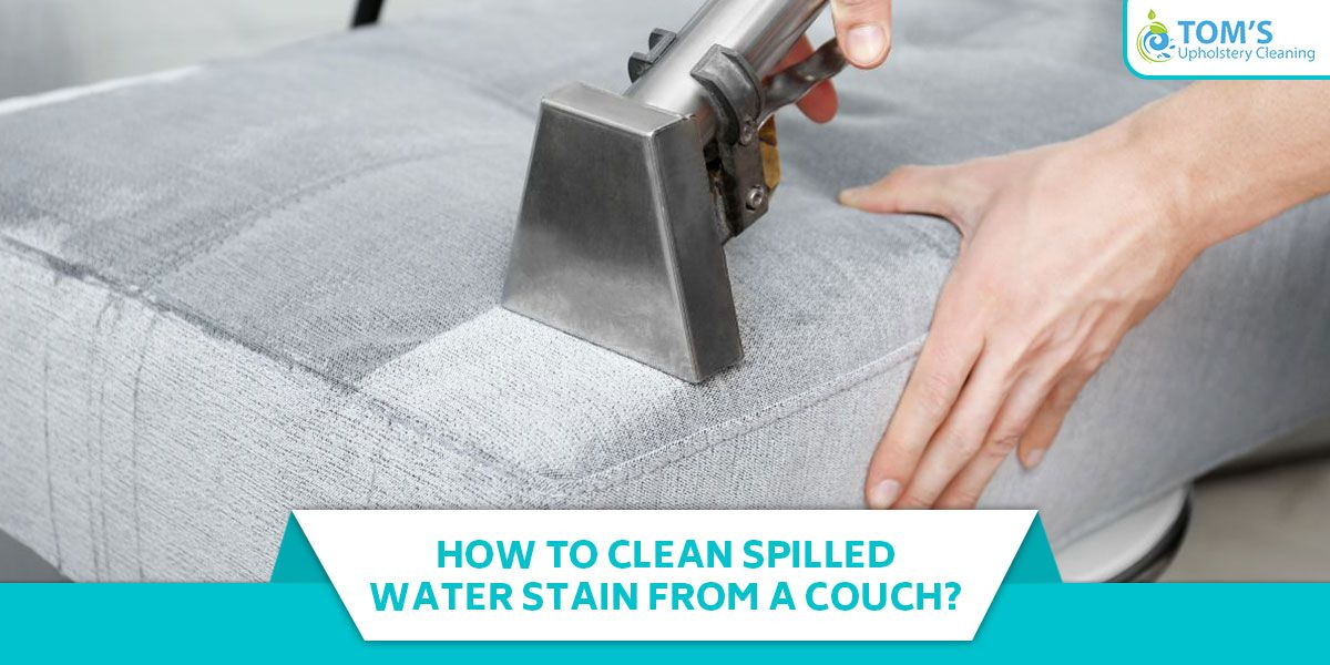 How To Clean Spilled Water Stain From A Couch? Water